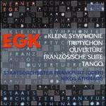 Werner Egk: Kleine Symphonie; Triptychon; Ouvertüre; Französische Suite; Tango