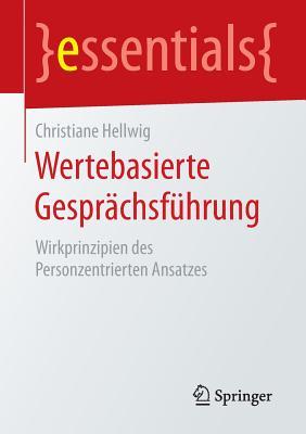 Wertebasierte Gesprachsfuhrung: Wirkprinzipien Des Personzentrierten Ansatzes - Hellwig, Christiane