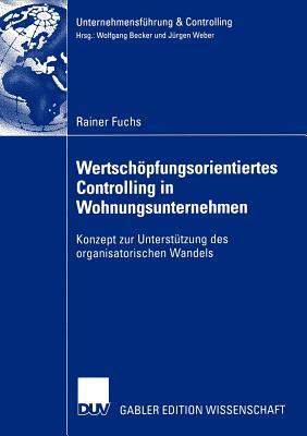 Wertschopfungsorientiertes Controlling in Wohnungsunternehmen: Konzept Zur Unterstutzung Des Organisatorischen Wandels - Fuchs, Rainer