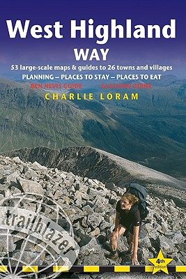 West Highland Way, 4th: British Walking Guide: Planning, Places to Stay, Places to Eat; Includes 53 Large-Scale Walking Maps - Loram, Charlie