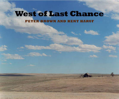 West of Last Chance - Brown, Peter, Dr. (Photographer), and Haruf, Kent (Text by)