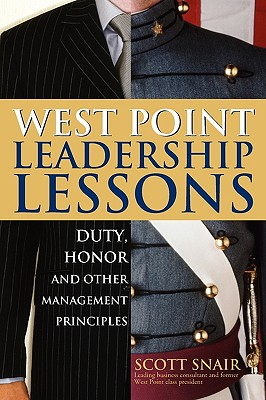 West Point Leadership Lessons: Duty, Honor, and Other Management Principles - Snair, Scott