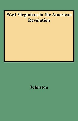 West Virginians in the American Revolution - Johnston, Ross B, and Johnston, John Ed