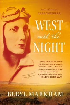 West with the Night - Markham, Beryl, and Wheeler, Sara (Introduction by)