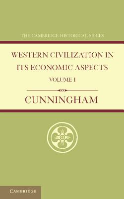 Western Civilization in its Economic Aspects: Volume 1, Ancient Times - Cunningham, W.