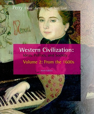 Western Civilization, Volume 2: From the 1600s: Ideas, Politics, and Society - Perry, Marvin, and Chase, Myrna, and Jacob, James R