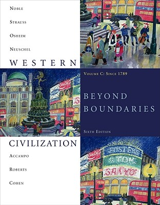 Western Civilization, Volume C: Since 1789: Beyond Boundaries - Noble, Thomas F X, Dr., and Strauss, Barry, and Osheim, Duane