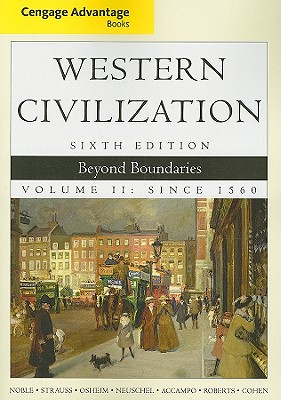 Western Civilization, Volume II: Beyond Boundaries; Since 1560 - Noble, Thomas F X, Dr., and Strauss, Barry, and Osheim, Duane J