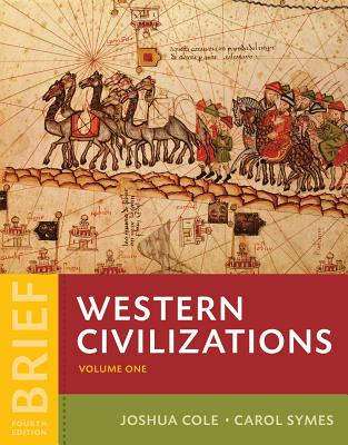 Western Civilizations: Their History & Their Culture - Cole, Joshua, and Symes, Carol