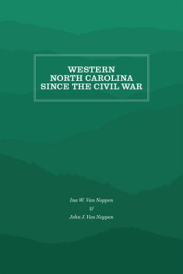 Western North Carolina Since the Civil War - Van Noppen, Ina W, and Van Noppen, John J, and Williams, Cratis (Foreword by)