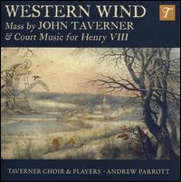 Western Wind: Mass by John Taverner & Court Music for Henry VIII - Charles Daniels (tenor); Emily van Evera (soprano); Kirsty Whatley (harp); Steven Devine (harpsichord); Taverner Players;...
