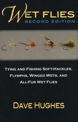 Wet Flies: Tying and Fishing Soft-Hackles, Flymphs, Winged Wets, and All-Fur Wet Flies - Hughes, Dave