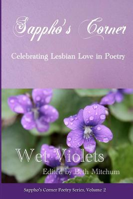 Wet Violets: Sappho's Corner Poetry Series - Mitchum, Beth, and Allen, Sylvie, and Ames, Lynn