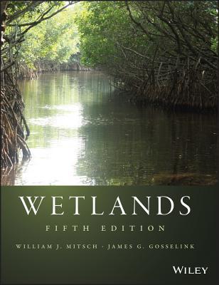 Wetlands - Mitsch, William J., and Gosselink, James G.