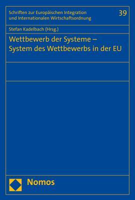 Wettbewerb Der Systeme - System Des Wettbewerbs in Der Eu - Kadelbach, Stefan (Editor)