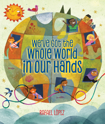 We've Got the Whole World in Our Hands - Lopez, Rafael (Adapted by)