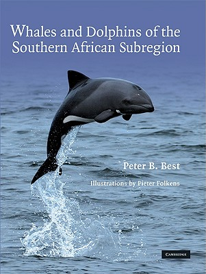 Whales and Dolphins of the Southern African Subregion - Best, Peter B