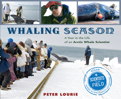Whaling Season: A Year in the Life of an Arctic Whale Scientist - Lourie, Peter