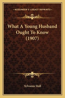 What a Young Husband Ought to Know (1907) - Stall, Sylvanus