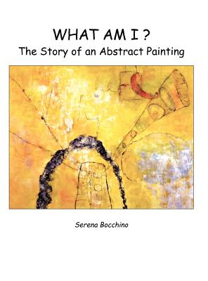 What Am I? the Story of an Abstract Painting -