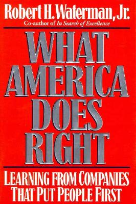 What America Does Right: Learning from Companies That Put People First - Waterman, Robert H.
