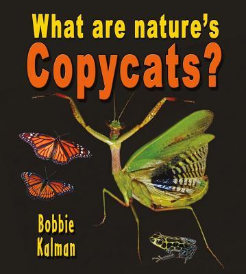 What Are Nature's Copycats? - Kalman, Bobbie