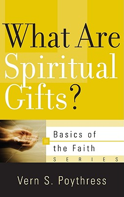 What Are Spiritual Gifts? - Poythress, Vern S, Dr.