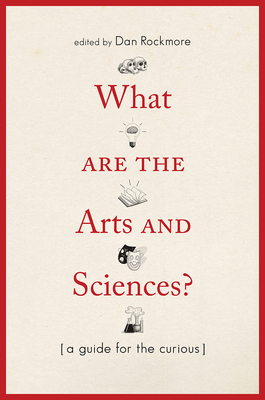 What Are the Arts and Sciences?: A Guide for the Curious - Rockmore, Dan (Editor)