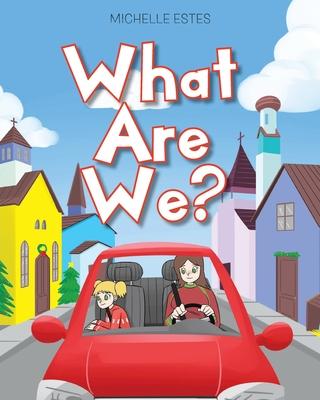What Are We? - Estes, Michelle