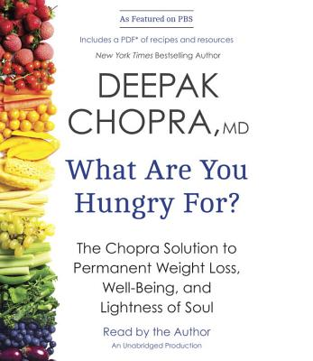What Are You Hungry For?: The Chopra Solution to Permanent Weight Loss, Well-Being, and Lightness of Soul - Chopra, Deepak, M D (Read by)