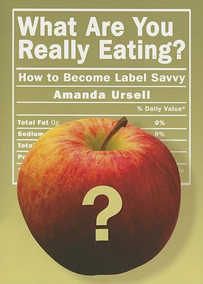 What Are You Really Eating?: How to Become Label Savvy - Ursell, Amanda