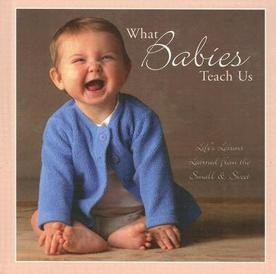 What Babies Teach Us - Willow Creek Press (Creator)