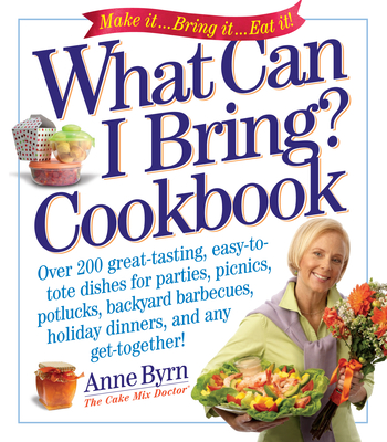 What Can I Bring? Cookbook - Byrn, Anne, and Goldman, Susan (Photographer)