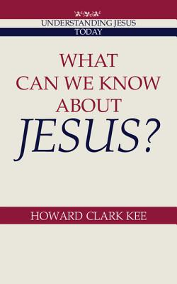 What Can We Know about Jesus? - Kee, Howard Clark