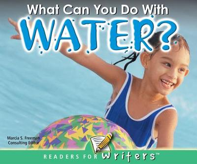 What Can You Do with Water? - Freeman, Marcia S (Editor)