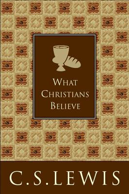 What Christians Believe - Lewis, C S