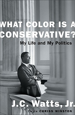 What Color Is a Conservative?: My Life and My Politics - Watts, J C, Jr., and Winston, Chriss