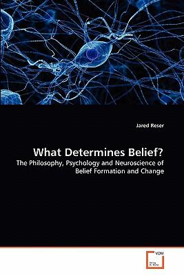 What Determines Belief? - Reser, Jared