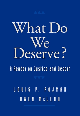 What Do We Deserve?: A Reader on Justice and Desert - Pojman, Louis P, Dr. (Editor), and McLeod, Owen (Editor)