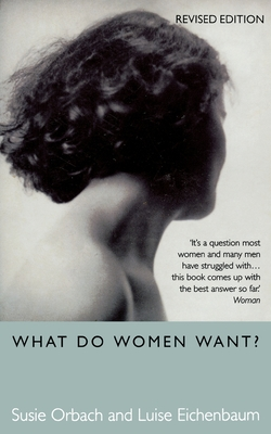 What Do Women Want? - Eichenbaum, Luise, and Orbach, Susie