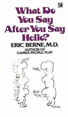 What Do You Say After You Say Hello?: The Psychology of Human Destiny - Berne, Eric