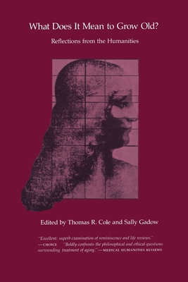 What Does It Mean to Grow Old?: Reflections from the Humanities - Cole, Thomas R, PhD (Editor)