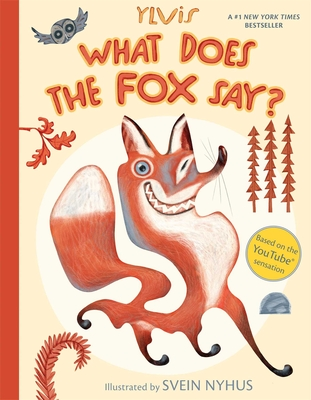 What Does the Fox Say? - Nyhus, Ylvis Svein, and Nyhus, Svein (Illustrator)