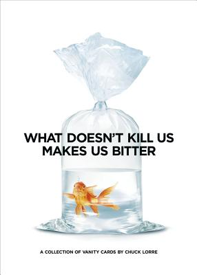 What Doesn't Kill Us Makes Us Bitter - Lorre, Chuck