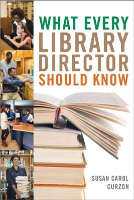 What Every Library Director Should Know - Curzon, Susan Carol