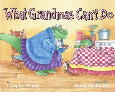 What Grandmas Can't Do - Wood, Douglas, and Cushman, Doug (Illustrator)