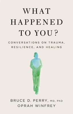 What Happened to You?: Conversations on Trauma, Resilience, and Healing - Winfrey, Oprah, and Perry, Bruce D