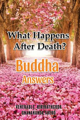 What Happens After Death-Buddha Answers - Thero, Ven Kiribathgoda Gnanananda