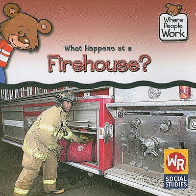 What Happens at a Firehouse? - Pohl, Kathleen