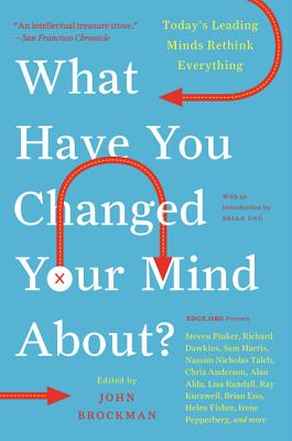 What Have You Changed Your Mind About?: Today's Leading Minds Rethink Everything - Brockman, John, and Eno, Brian (Introduction by)